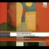 Shostakovich: Cello Concerto No. 1; Sonata for Cello and Piano / Emmanuell Bertrand, cello; Pascal Amoyel, piano