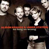 Alison Krauss & Union Station: So Long So Wrong