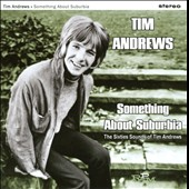 Tim Andrews: Something About Suburbia: The Sixties Sounds of Tim Andrews