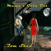 Tom Shed: Mama's Goin' Out