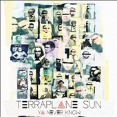 Terraplane Sun: Ya Never Know [Digipak]