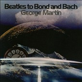 George Martin & His Orchestra: Beatles to Bond and Bach