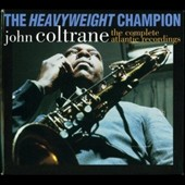 John Coltrane: The Heavyweight Champion: The Complete Atlantic Recordings [Box]
