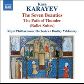 Kara Karayev (1918-1982): The Seven Beauties; The Path of Thunder (Ballet Suites) / Royal PO, Yablonsky