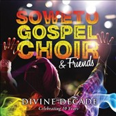 The Soweto Gospel Choir: Divine Decade: Celebrating 10 Years *
