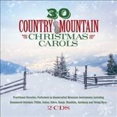 Various Artists: 30 Country Mountain Christmas Carols: Traditional Favorites Performed on Handcrafted Mountain Instruments Including Hammered Dulcimer, Fiddle,