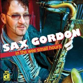 Sax Gordon: In the Wee Small Hours