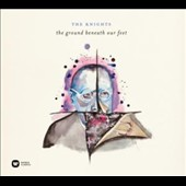 The Knights: 'The Ground Beneath Our Feet' - Works by Reich, Bach, Stravinsky et al. / The Knights