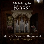 Michelangelo Rossi (1602-1656): Toccatas and Correntes for Organ and Harpsichord / Riccardo Castagnetti, organ & harpsichord