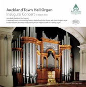 Auckland Town Hall Organ Inaugural Concert: Works of Brahms, Parry, Wells & Guilmant / John Wells, Indra Hughes & Paul Tarling, organists et al.