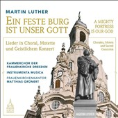 Martin Luther: A Mighty Fortress is our God - Settings of Martin Luther's songs as chorals, motets and sacred concertos and organ chorales by Praetorius, Schutz & others