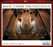 Bach: Under the Influence - music of J.S. Bach, Georg Bohm, Arnold Brunckhorst, Nicolas de Grigny, Pachelbel, Vivaldi, Adam Reinken / Roger Sherman, organ