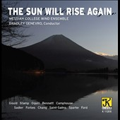The Sun Will Rise Again - Music for winds by Gould, Stamp, Oquin, Bennett, Camphouse, Sadler, Forbes, Chang, Sparke, Saint-Saens / Messiah College Wind Ens., Bradley Genevro