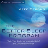 Jeff Strong: Better Sleep Program: Train Your Brain for Insomnia Relief and Deep Rejuvenation