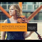 Mendelssohn: Violin Sonatas in F Major; in F minor, Op. 4; in D minor (unfinished); in F Major / Madeline Adkins, violin; Luis Magalhas, piano