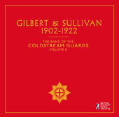 The Band of the Coldstream Guards, Vol. 6: Gilbert & Sullivan 1902-1922
