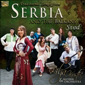 Bilja Krstic & Bistrik Orchestra: Traditional Songs from Serbia and the Balkans