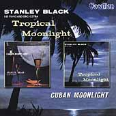 Stanley Black: Tropical Moonlight/Cuban Moonlight