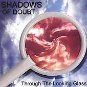 Shadows of Doubt: Through the Looking Glass *