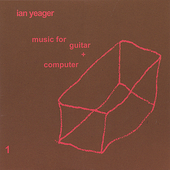 Ian Yeager: Music for Guitar + Computer
