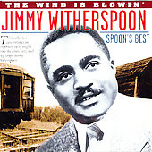 Jimmy Witherspoon: The Wind Is Blowin': Spoon's Best