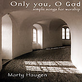Marty Haugen: Only You, O God-Simple Songs For Worship