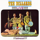 The Dillards: Live!!! Almost!!!