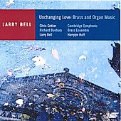 Larry Bell: Unchanging Love, Poems, Liturgical Suite, etc / Bell, Gekker, Bunbury, Huff, et al