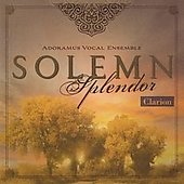 Solemn Splendor / Mark Burrows, Adoramus Vocal Ensemble