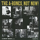 The A-Bones: Not Now! *