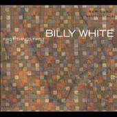 Billy White: First Things First [Digipak]
