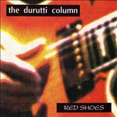 The Durutti Column: Red Shoes