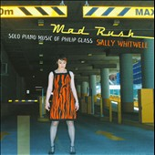 Mad Rush: Solo Piano Music of Philip Glass / Sally Whitwell, piano