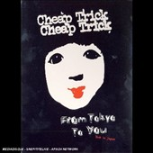 Cheap Trick: From Tokyo To You