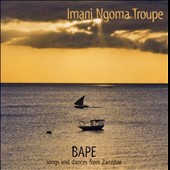 Imani Ngoma Troupe: Bape: Songs and Dances from Zanzibar