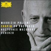 Chopin: 24 Pr&eacute;ludes; Nocturnes; Mazurkas; Scherzo / Maurizio Pollini, piano