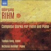 Wolfgang Rihm: Complete Works for Violin & Piano / Tianwa Yang, violin; Nicholas Rimmer, piano