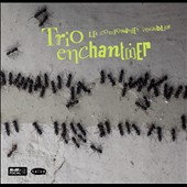 Trio Enchantier/Trio Enchant(I)Er: Les Composantes Invisibles [Digipak]
