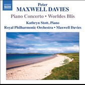 Peter Maxwell Davies: Piano Concerto; Worldes Blis / Kathryn Stott, piano; Royal PO
