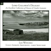 Lord Gallaway's Delight: Dances & Gaelic Laments from the 16th & 17th centuries / Les Witches; Siobhán Armstrong: Irish harp