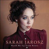 Sarah Jarosz (Singer/Songwriter): Build Me Up from Bones [Digipak]