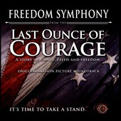 Freedom Symphony from the Last Ounce of Courage: A Story of Family, Faith and Freedom [Original Motion Picture Soundtrack]