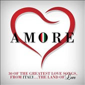 Various Artists: Amore: 30 of the Greatest Love Songs From Italy...The Land of Love