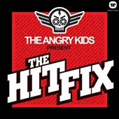 The Angry Kids: The Angry Kids Present the Hit Fix *