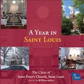 A Year in Saint Louis - Choral works by Rorem, Manning, Sowerby, Widor, Aitken, Stanford, Weelkes, Victoria et al. / Choir of St. Peter's Church, Saint Louis
