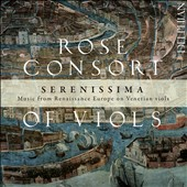 Serenissima: Music from Renaissance Europe on Venetian Viols / Rose Consort of Viols