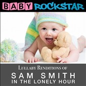 Baby Rockstar: Lullaby Renditions Of Sam Smith - In The Lonely Hour [12/1]