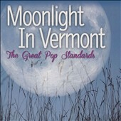 Various Artists: Moonlight In Vermont: The Great Pop Standards