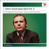 Glenn Gould plays Bach, Vol. 3: The English and French Suites; Overture in the French Style / Glenn Gould, piano