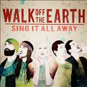 Walk Off the Earth: Sing It All Away *